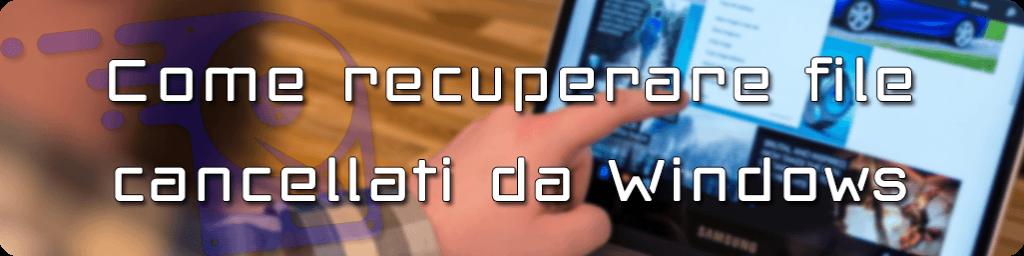 il recupero dei file o cartelle cancellate da Windows