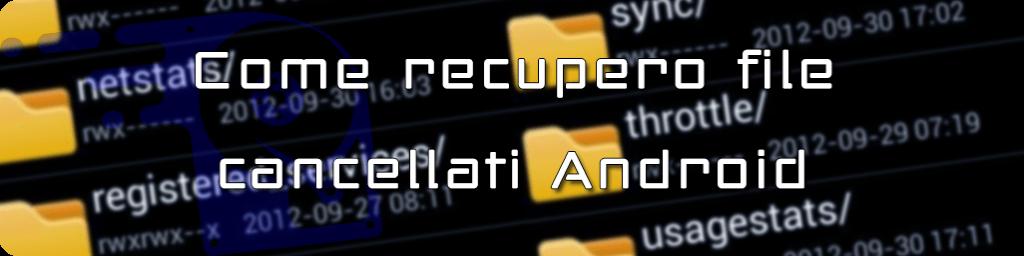 il recupero di file cancellati da androi
