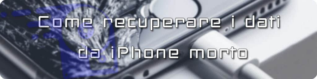 recuperare dati da iphone rotto