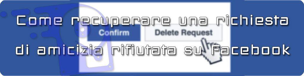 come vedere le richieste di amicizia rifiutate su facebook